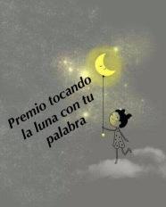 PREMIO TOCANDO LA LUNA CON TU PALABRA 10 06 16
